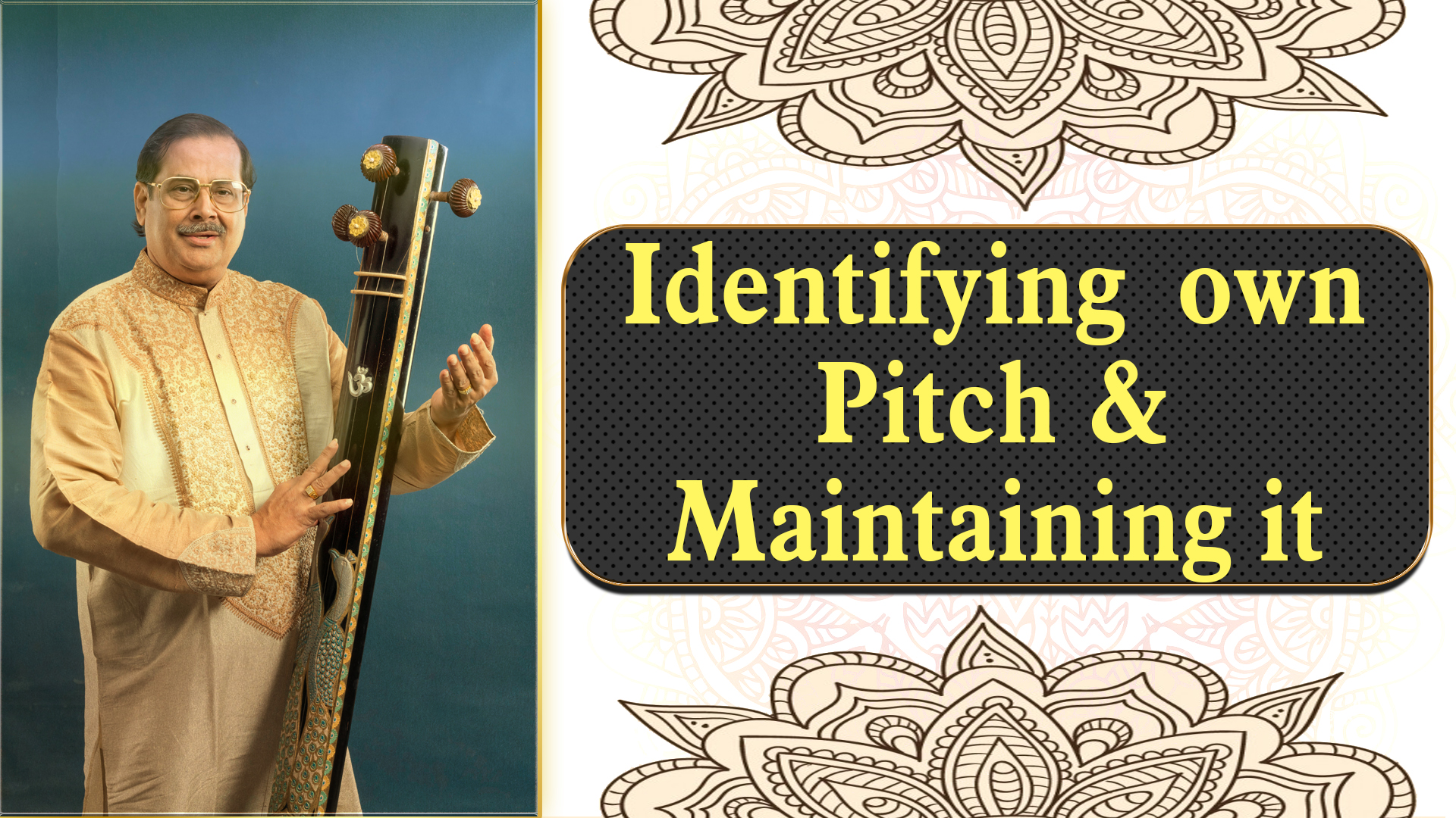 4- Identifying your own Pitch, Maintaining Vocal quality and Practice with Tanpura