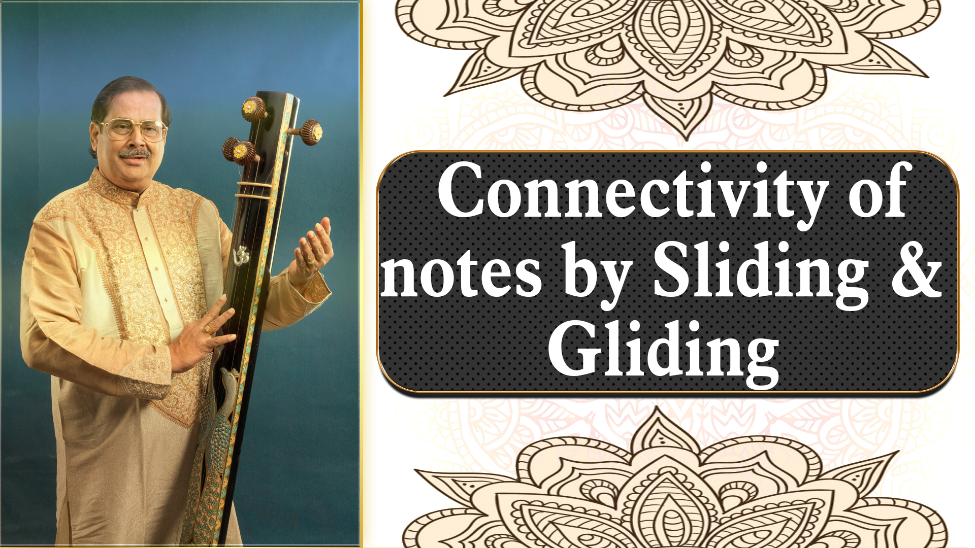 11- Connectivity of notes by Sliding, Gliding – Khatka , Meend and Passing notes